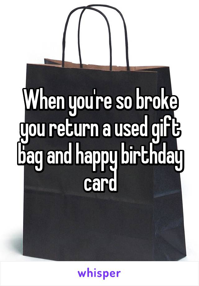 When you're so broke you return a used gift bag and happy birthday card