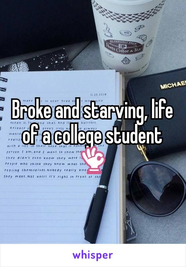 Broke and starving, life of a college student 👌