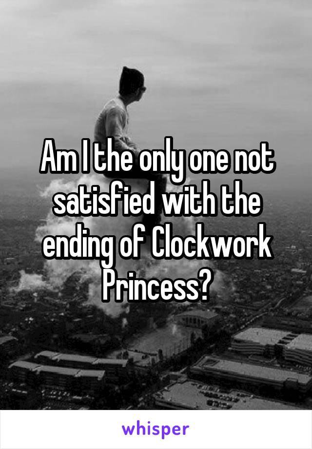 Am I the only one not satisfied with the ending of Clockwork Princess?