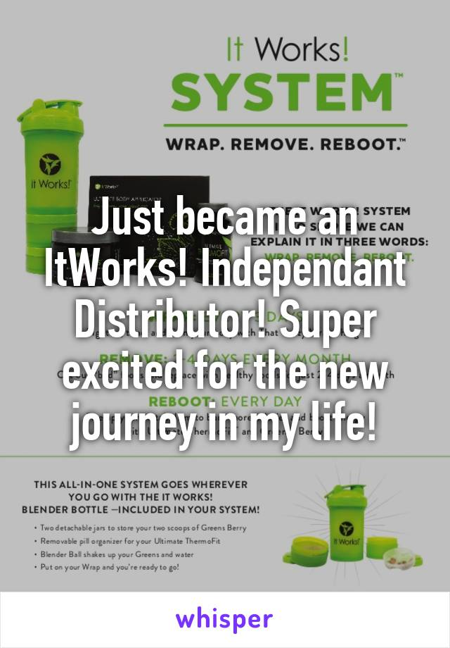 Just became an ItWorks! Independant Distributor! Super excited for the new journey in my life!