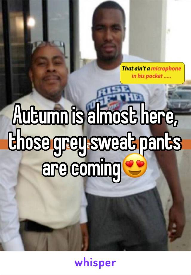 Autumn is almost here, those grey sweat pants are coming😍