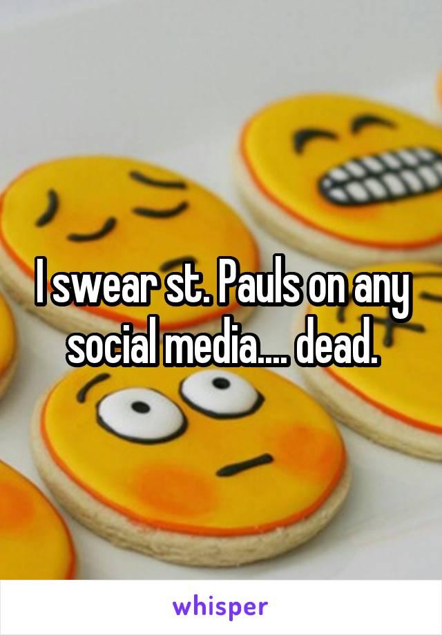 I swear st. Pauls on any social media.... dead.
