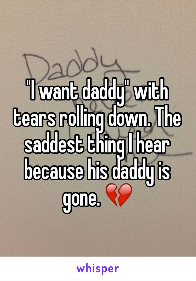 """""""I want daddy"""" with tears rolling down. The saddest thing I hear because his daddy is gone. 💔"""