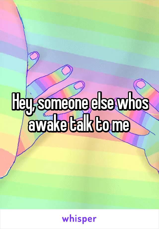 Hey, someone else whos awake talk to me