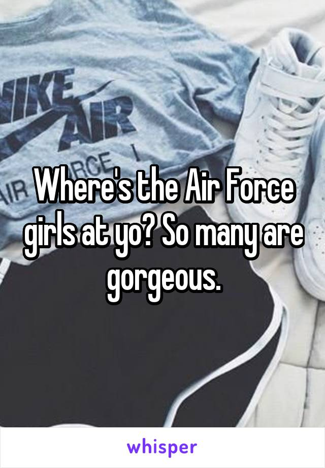 Where's the Air Force girls at yo? So many are gorgeous.