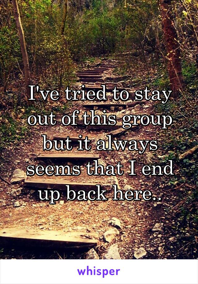 I've tried to stay out of this group but it always seems that I end up back here..