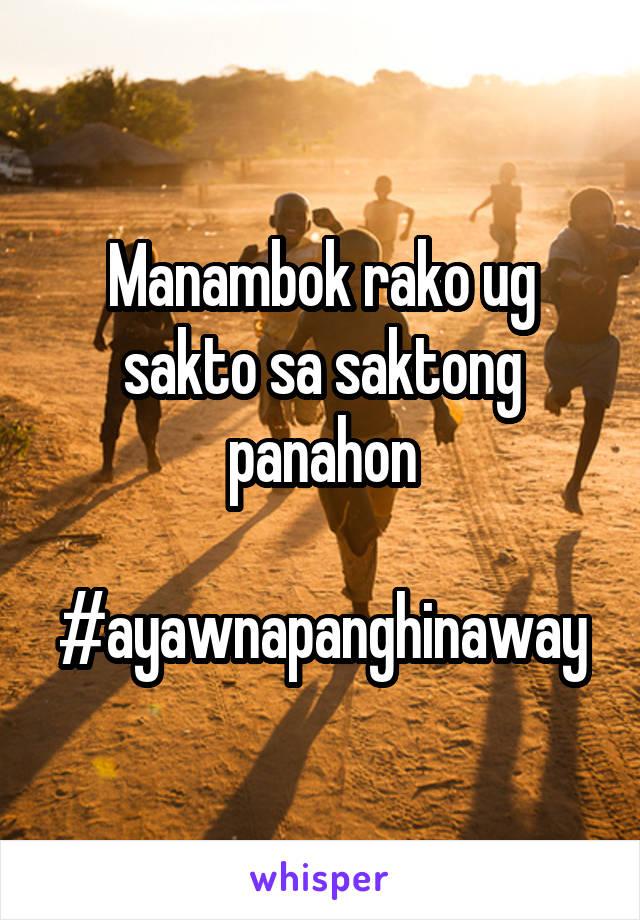 Manambok rako ug sakto sa saktong panahon  #ayawnapanghinaway