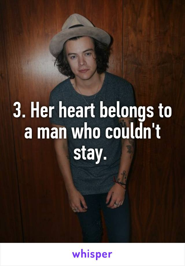 3. Her heart belongs to a man who couldn't stay.