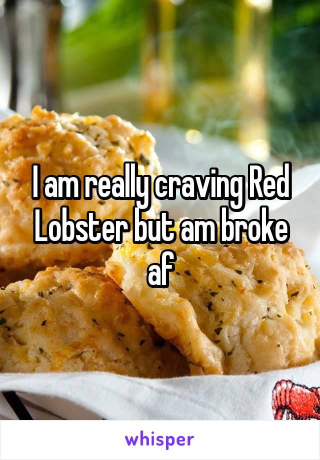 I am really craving Red Lobster but am broke af