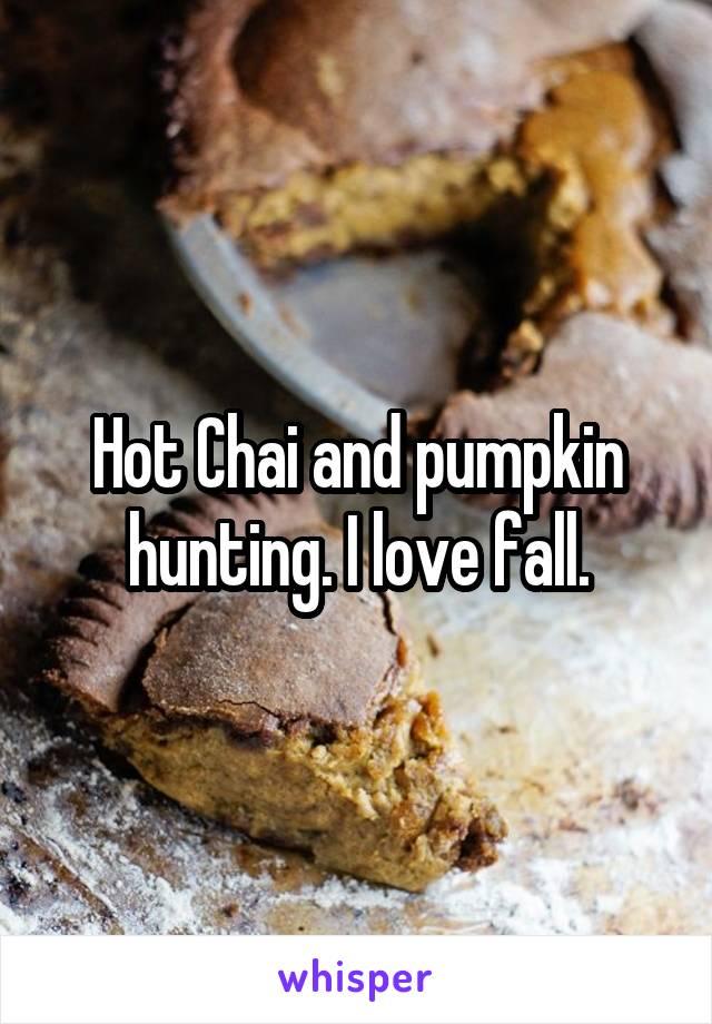 Hot Chai and pumpkin hunting. I love fall.