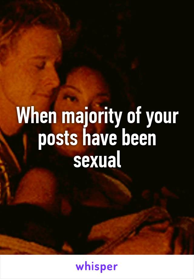When majority of your posts have been sexual