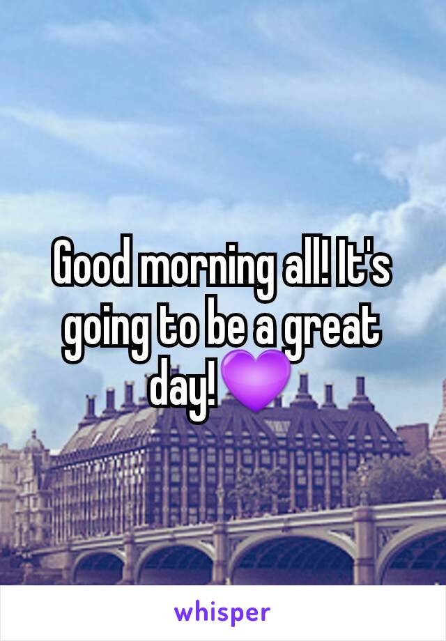Good morning all! It's going to be a great day!💜