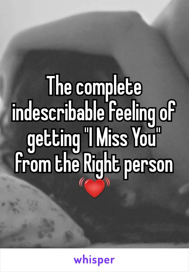"""The complete indescribable feeling of getting """"I Miss You"""" from the Right person 💓"""