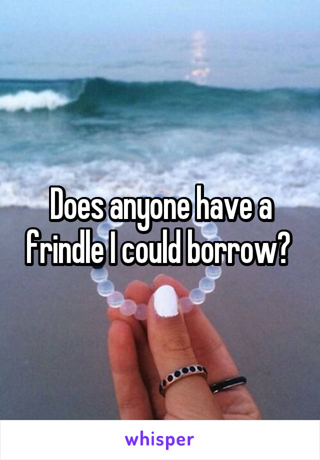 Does anyone have a frindle I could borrow?