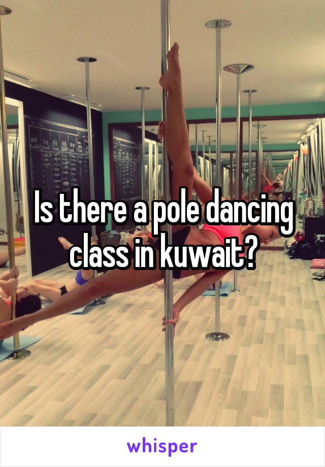 Is there a pole dancing class in kuwait?