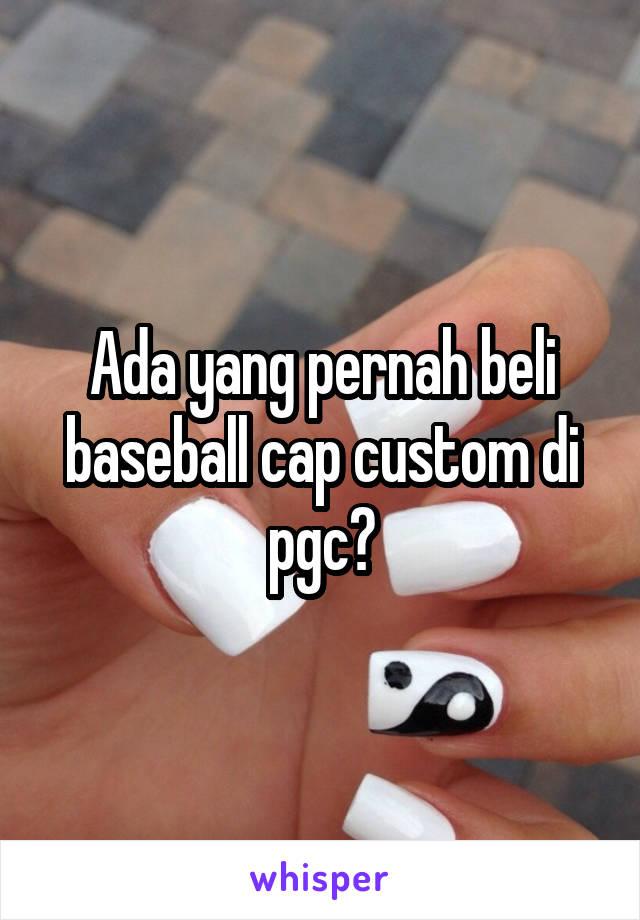 Ada yang pernah beli baseball cap custom di pgc?