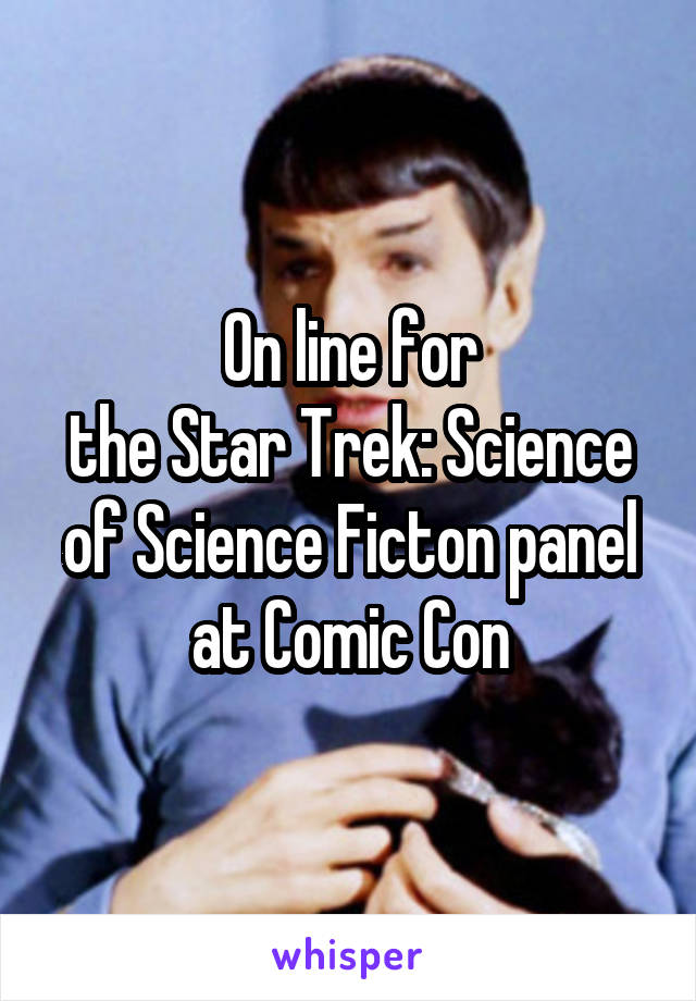 On line for the Star Trek: Science of Science Ficton panel at Comic Con