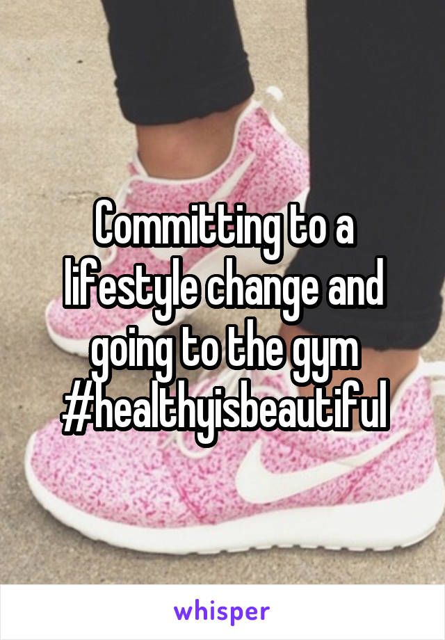 Committing to a lifestyle change and going to the gym #healthyisbeautiful