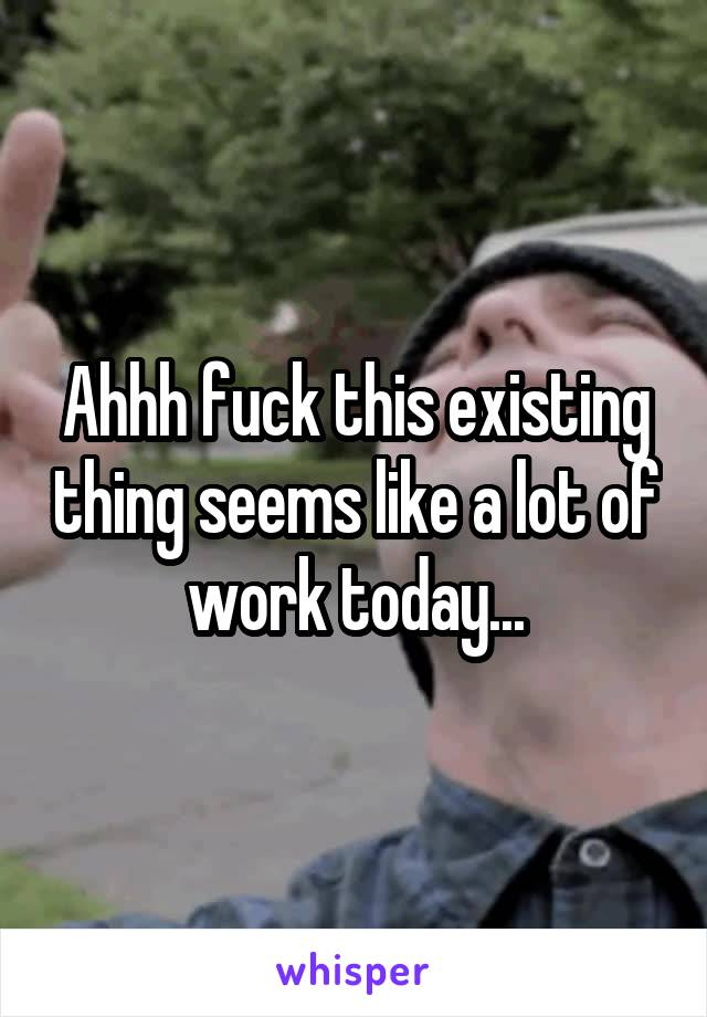 Ahhh fuck this existing thing seems like a lot of work today...