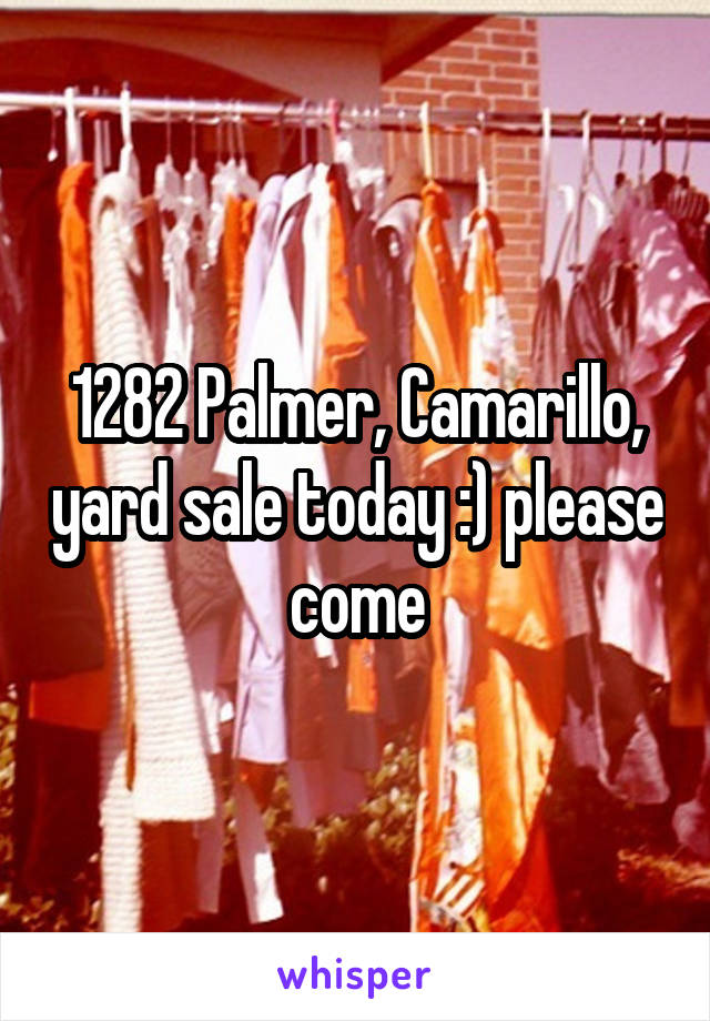 1282 Palmer, Camarillo, yard sale today :) please come