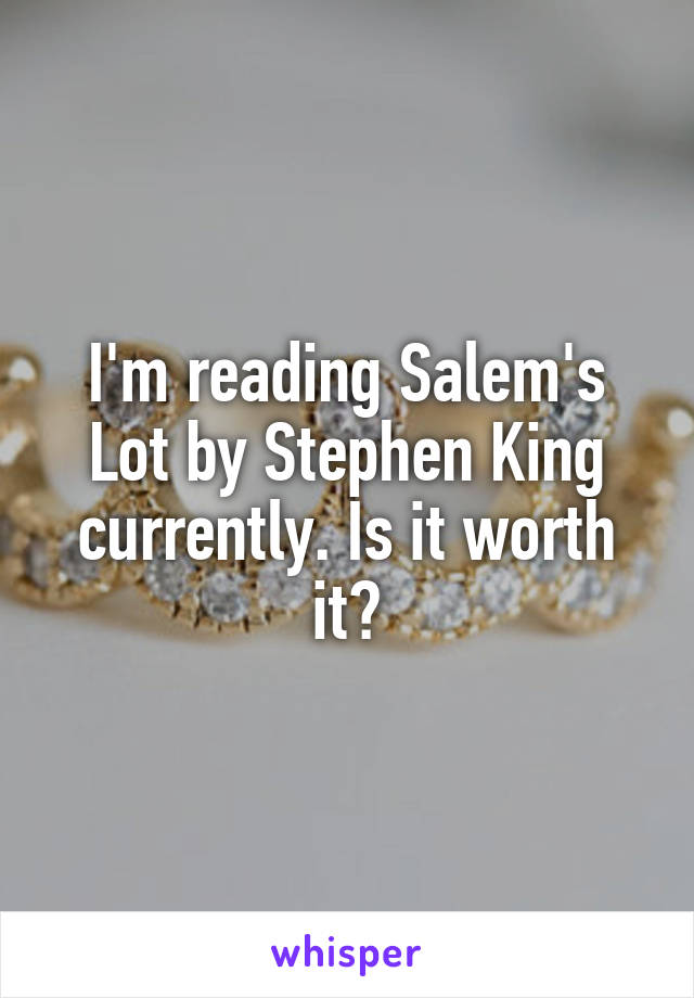 I'm reading Salem's Lot by Stephen King currently. Is it worth it?