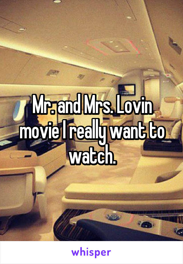 Mr. and Mrs. Lovin movie I really want to watch.