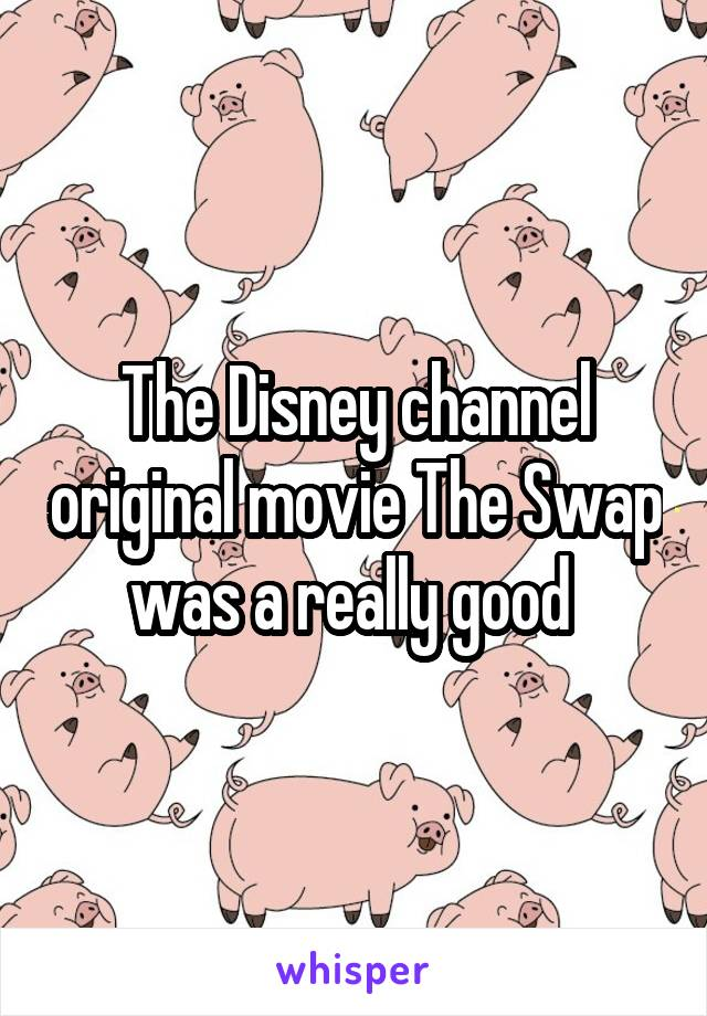 The Disney channel original movie The Swap was a really good