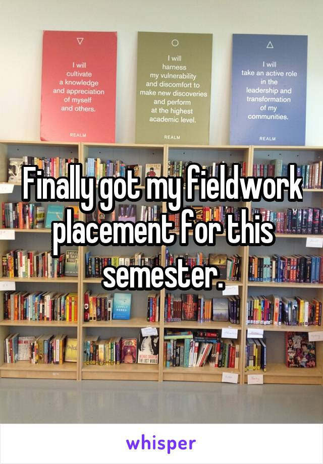 Finally got my fieldwork placement for this semester.