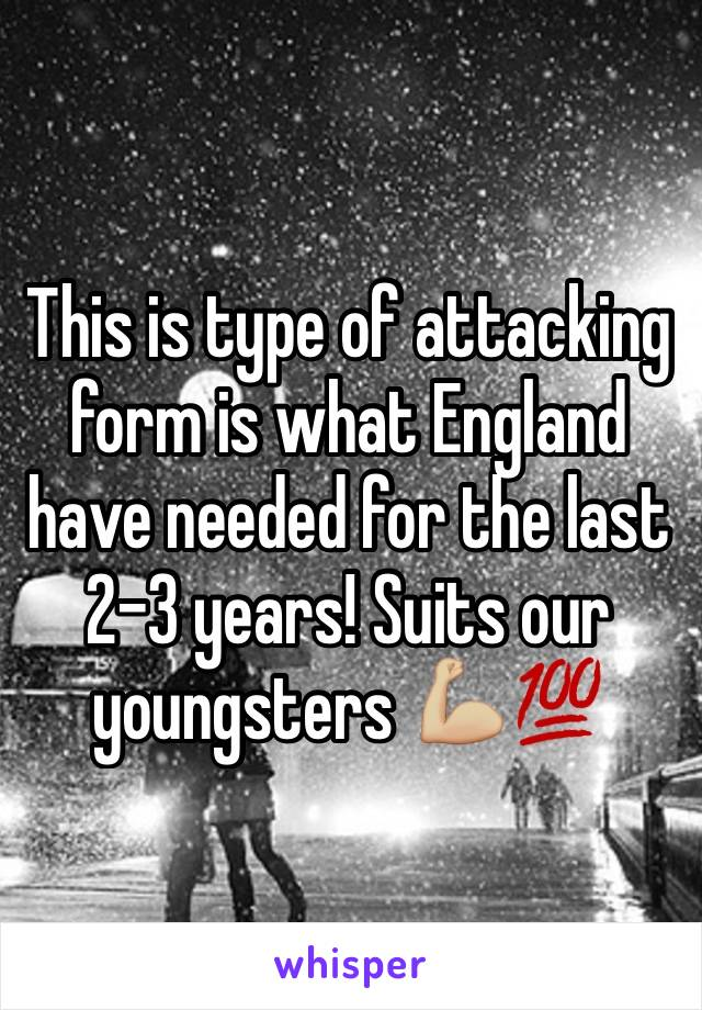 This is type of attacking form is what England have needed for the last 2-3 years! Suits our youngsters 💪🏼💯