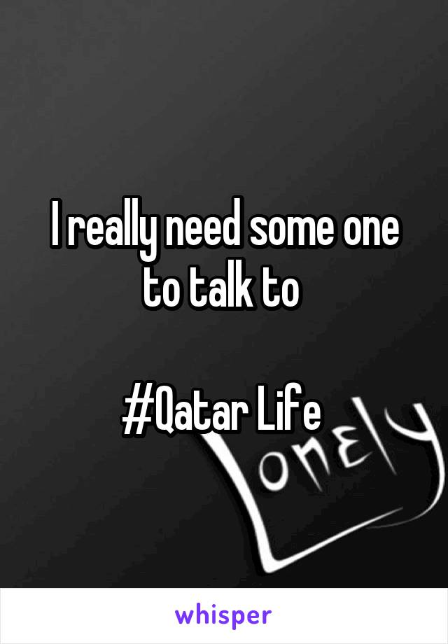 I really need some one to talk to   #Qatar Life