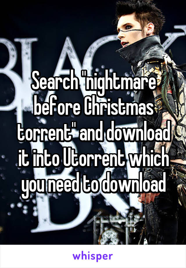 search nightmare before christmas torrent and download it into utorrent which you need to download - Christmas Music Torrent