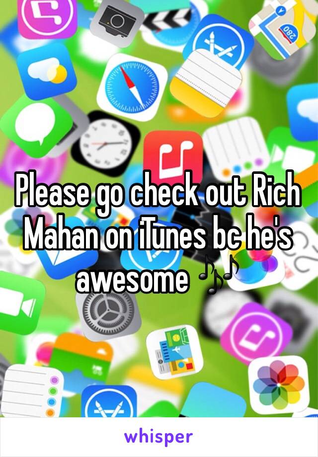 Please go check out Rich Mahan on iTunes bc he's awesome 🎶