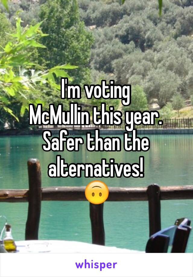 I'm voting  McMullin this year.  Safer than the alternatives!  🙃
