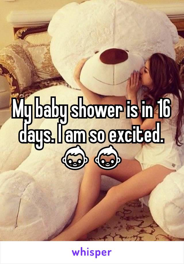 My baby shower is in 16 days. I am so excited. 👶👶