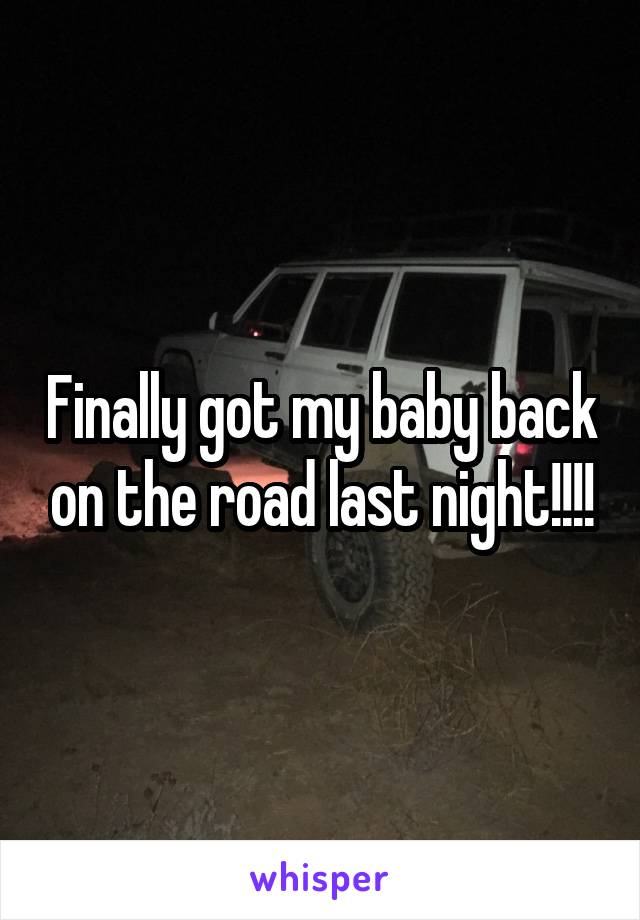 Finally got my baby back on the road last night!!!!