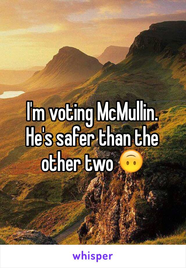 I'm voting McMullin.  He's safer than the other two 🙃