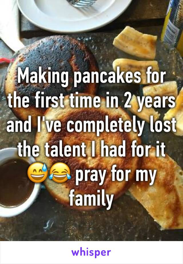 Making pancakes for the first time in 2 years and I've completely lost the talent I had for it 😅😂 pray for my family