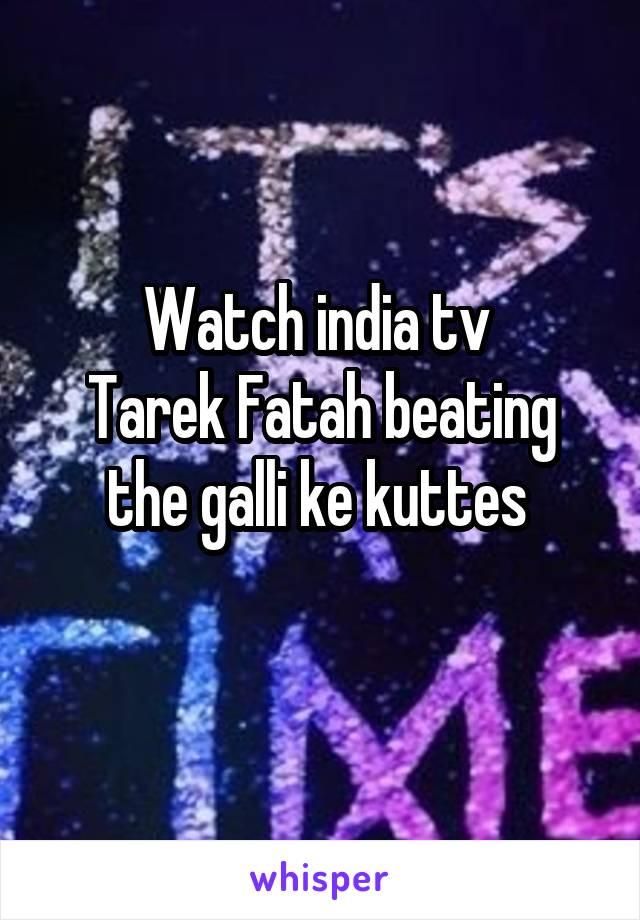 Watch india tv  Tarek Fatah beating the galli ke kuttes