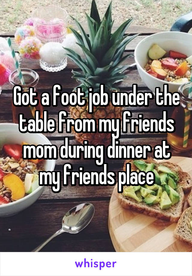 Got a foot job under the table from my friends mom during dinner at my friends place