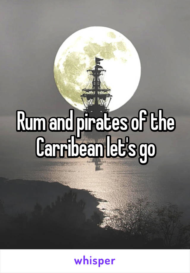 Rum and pirates of the Carribean let's go