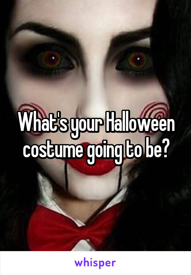 What's your Halloween costume going to be?