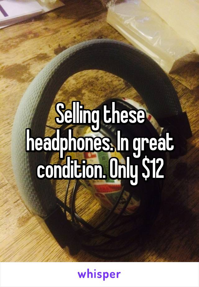 Selling these headphones. In great condition. Only $12