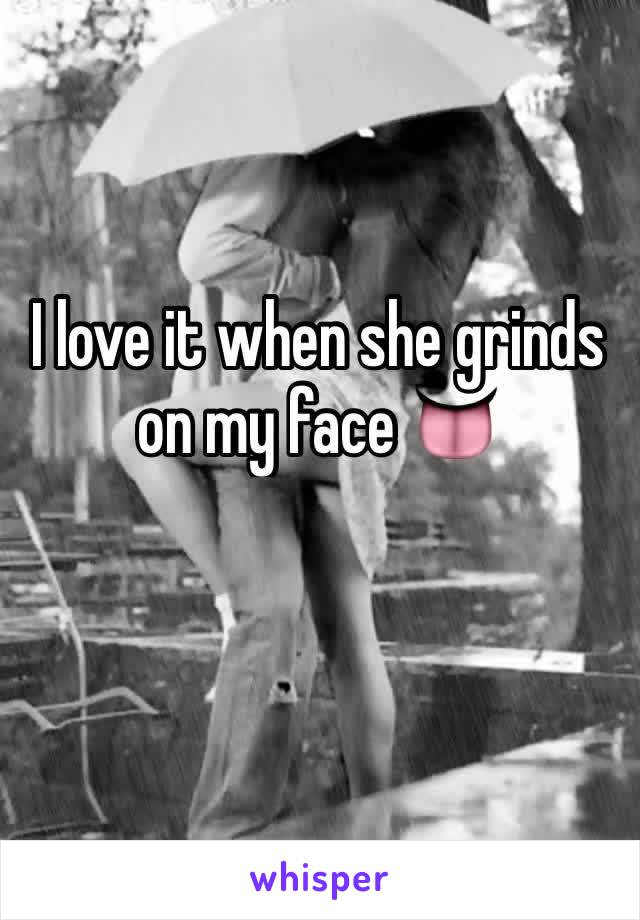 I love it when she grinds on my face 👅