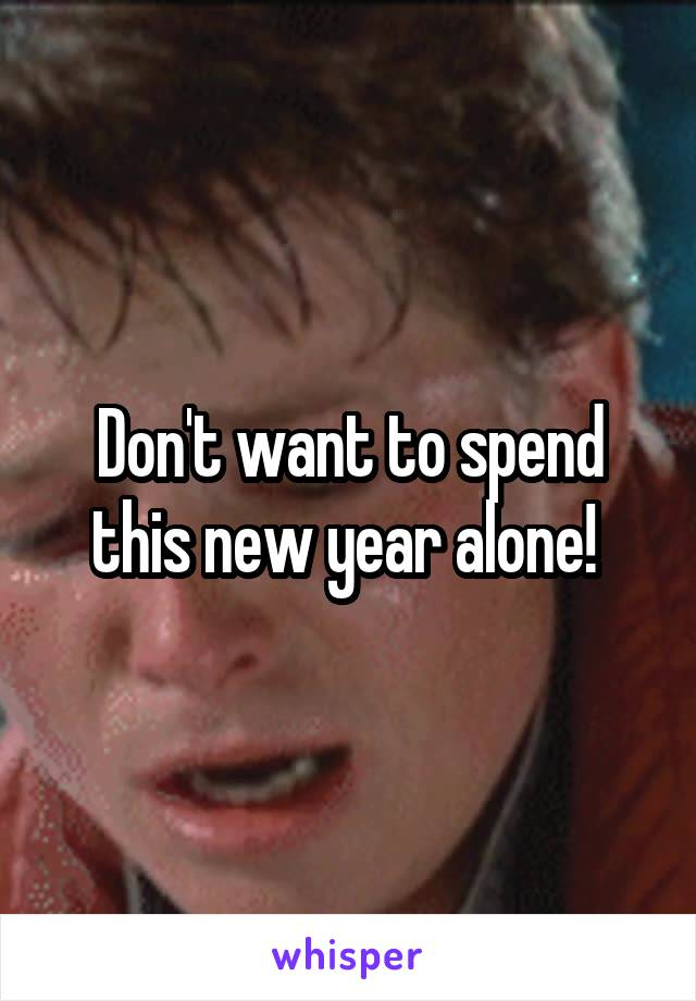 Don't want to spend this new year alone!