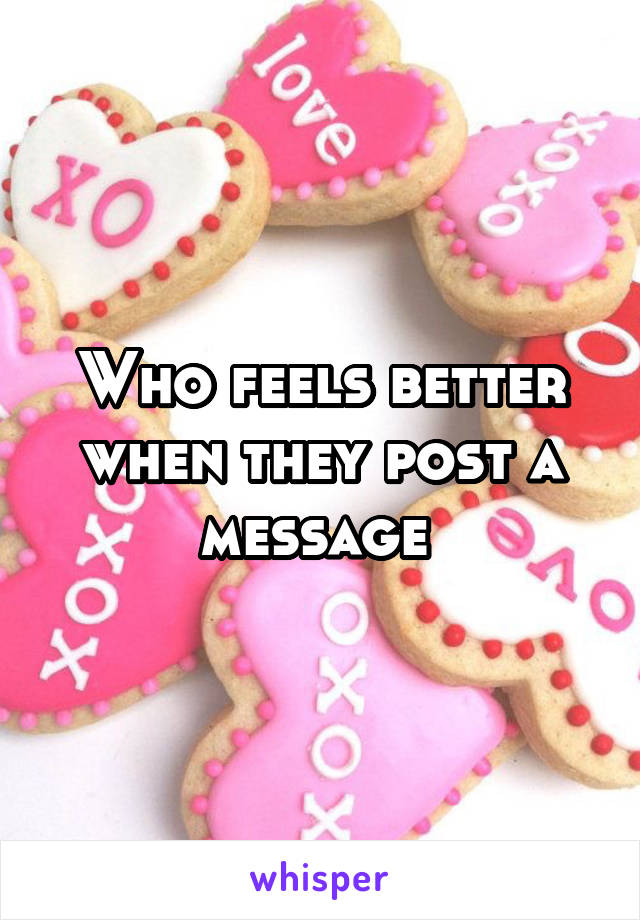 Who feels better when they post a message