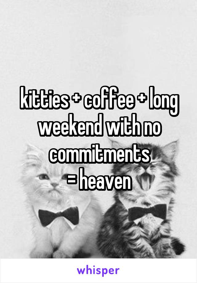 kitties + coffee + long weekend with no commitments = heaven