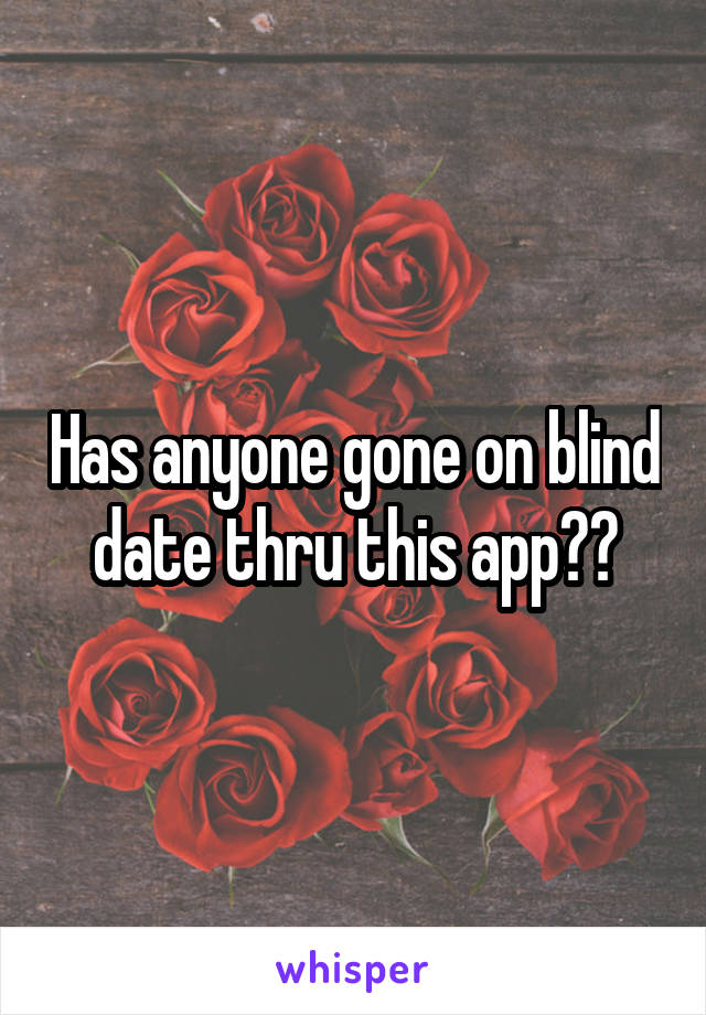 Has anyone gone on blind date thru this app??