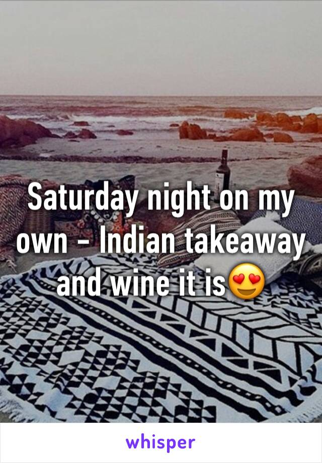 Saturday night on my own - Indian takeaway and wine it is😍
