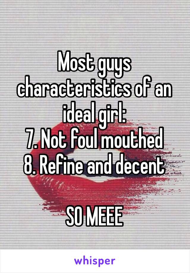 Most guys characteristics of an ideal girl: 7. Not foul mouthed 