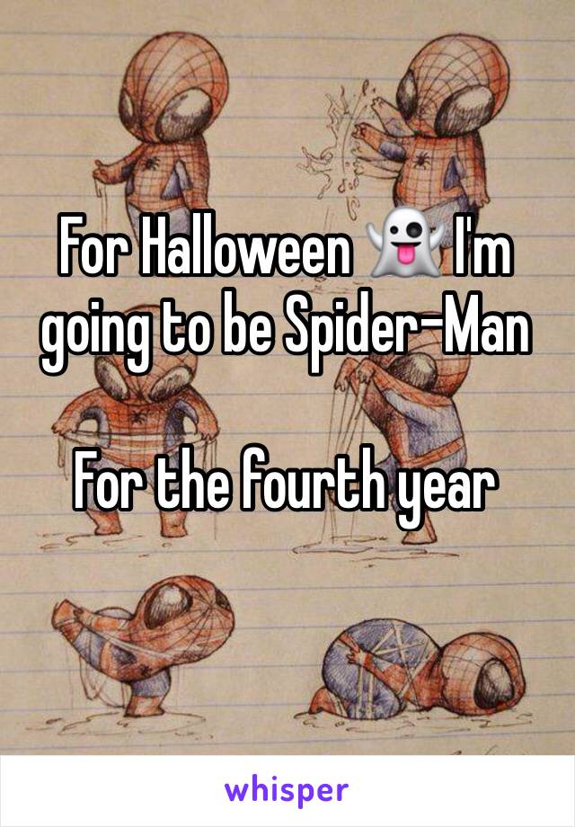 For Halloween 👻 I'm going to be Spider-Man    For the fourth year